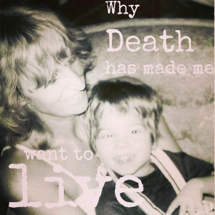 Why Death Has Made Me Want To Live