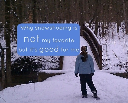 Why snowshoeing is not my favorite but it's good for me
