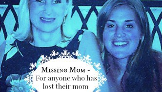 Missing Mom - For anyone who has lost their mom