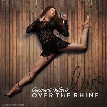 Cincinnati Ballet & Over The Rhine April 25-26