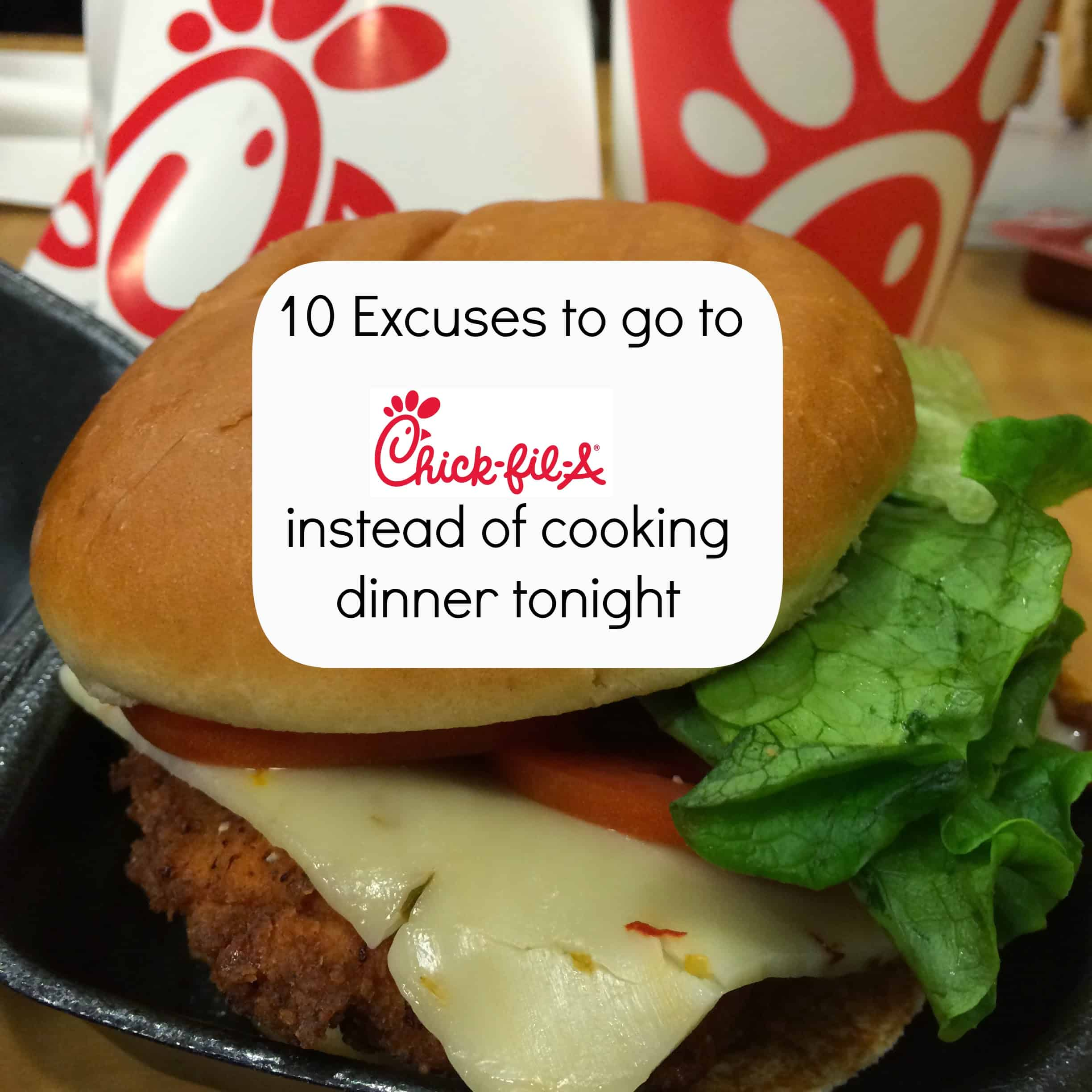 10 Excuses To Go To Chick-fil-A Instead Of Cooking Dinner