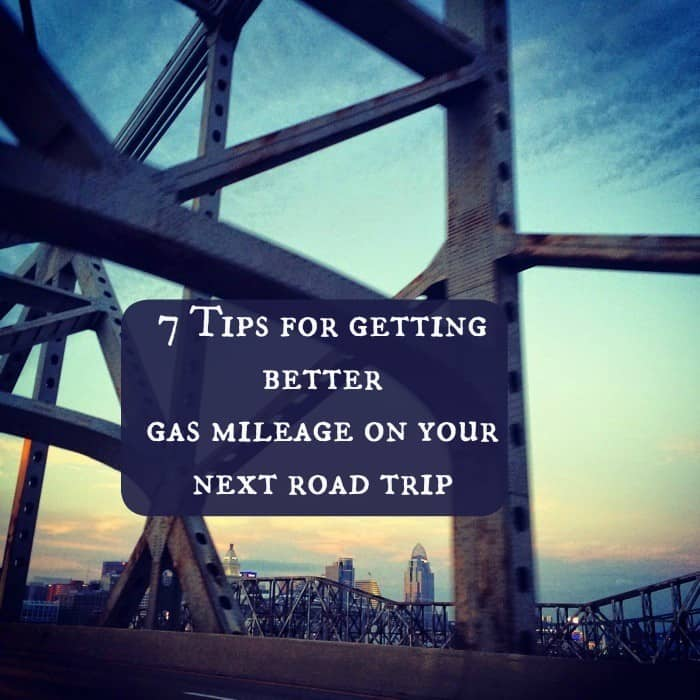 7 tips for better gas mileage for your next road trip