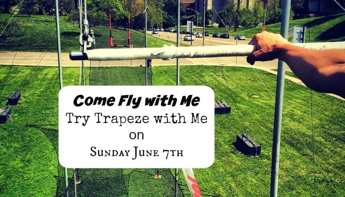 Come Fly with Me – Try Trapeze with Me on Sunday June 7th