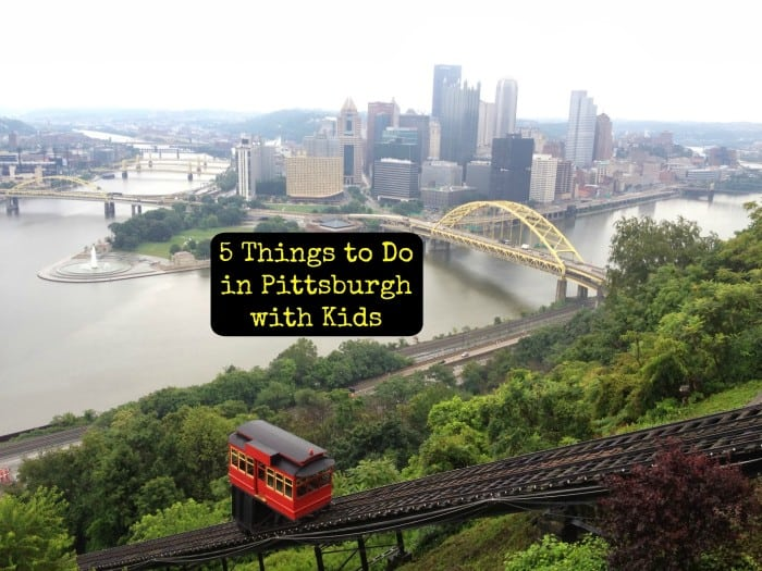 5 Things to do in Pittsburgh with Kids