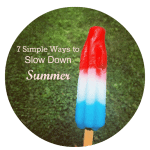 7 Simple Ways to Slow Down Summer
