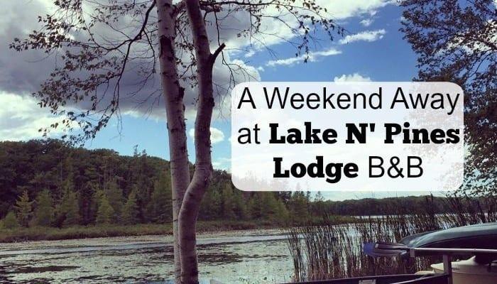 A Weekend Away at Lake N' Pines Lodge B&B