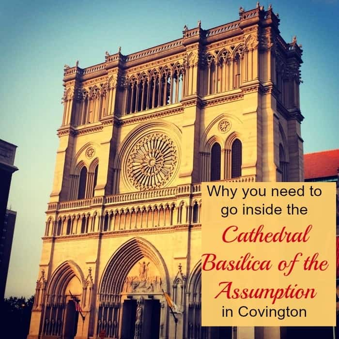 Why you need to go inside the Cathedral Basilica of the Assumption in Covington