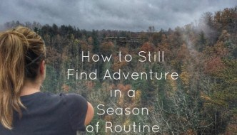 How to Still Find Adventure in a Season of Routine
