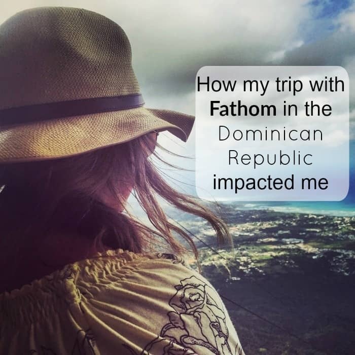 How my trip with Fathom in the Dominican Republic impacted me