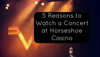 5 Reasons to Watch a Concert at Horseshoe Casino