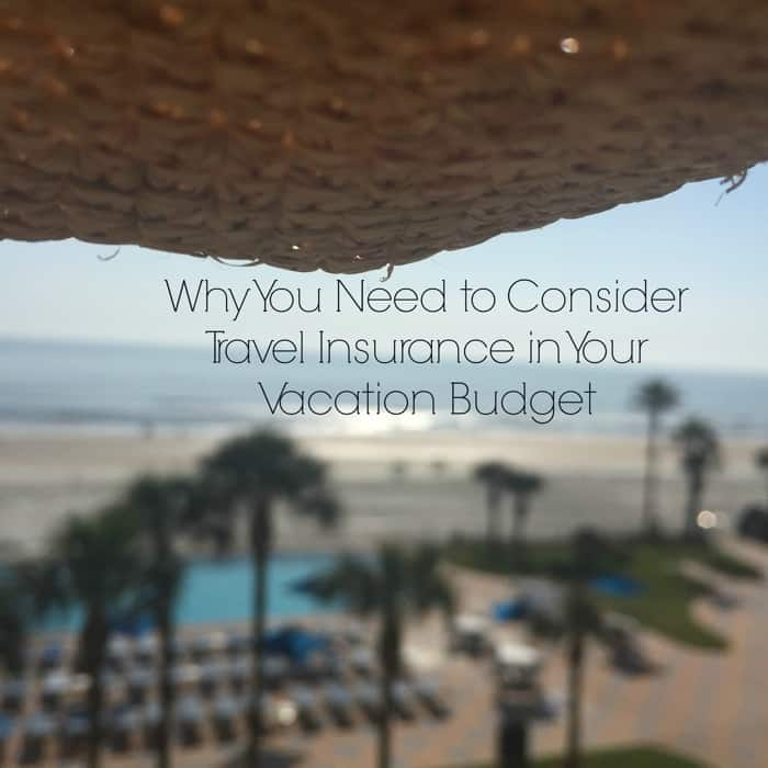 Why you need to consider Travel Insurance in your vacation budget