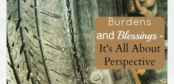 Burdens and Blessings – It's All About Perspective