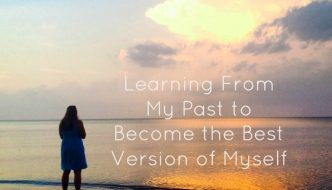 Learning From My Past to Become the Best Version of Myself