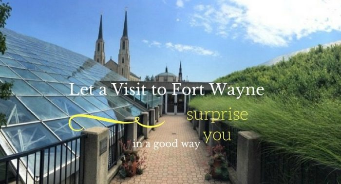 Let a Visit to Fort Wayne Surprise You in a Good Way (1)