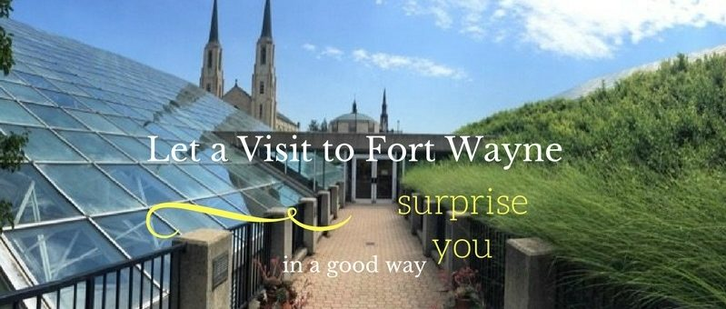 Let a Visit to Fort Wayne Surprise You in a Good Way