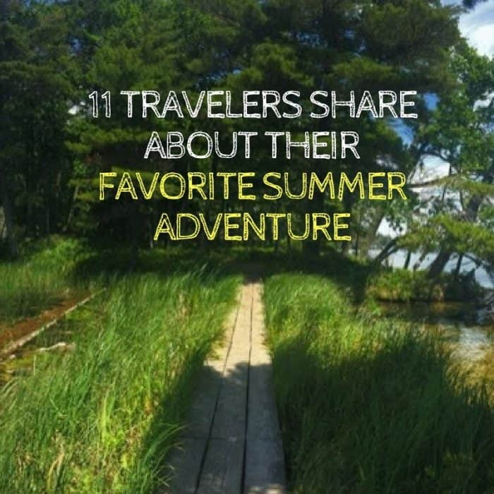 11 Travelers Share About Their Favorite Summer Adventure