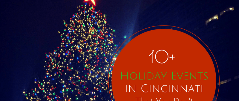 10+ Cincinnati Holiday Events That You Don't Want to Miss!