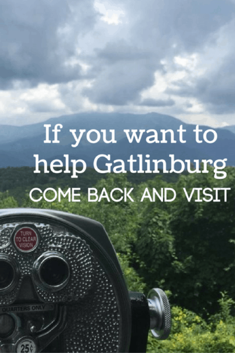 If you want to help Gatlinburg come back and visit