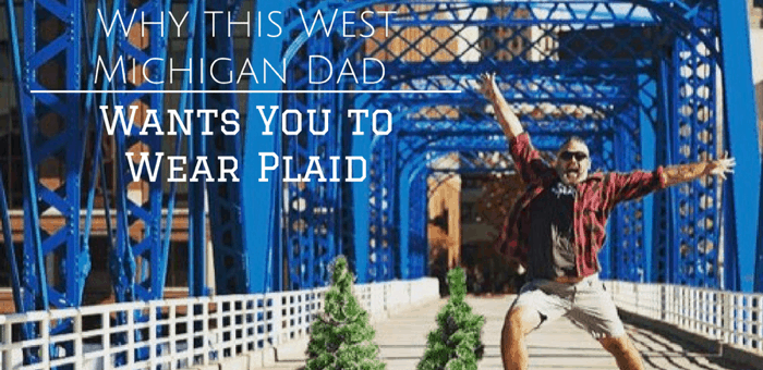 Why this West Michigan Dad Wants You to Wear Plaid