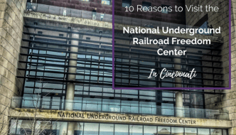 10 Reasons to Visit the National Underground Railroad Freedom Center in Cincinnati