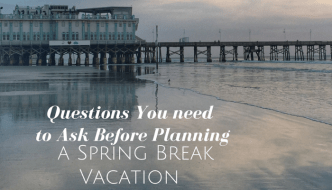 Questions You need to Ask Before Planning a Spring Break Vacation