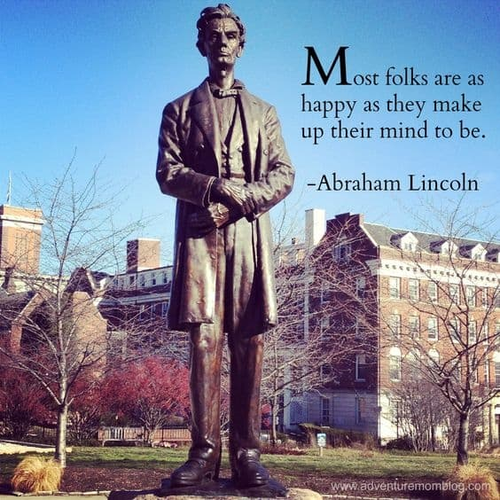 Most folks are as happy as they make up their mind to be- Abe Lincoln