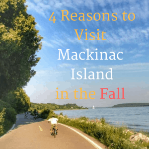 4 Reasons to Visit Mackinac Island in the Fall