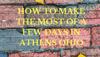 How to Make the Most of a Few Days in Athens Ohio