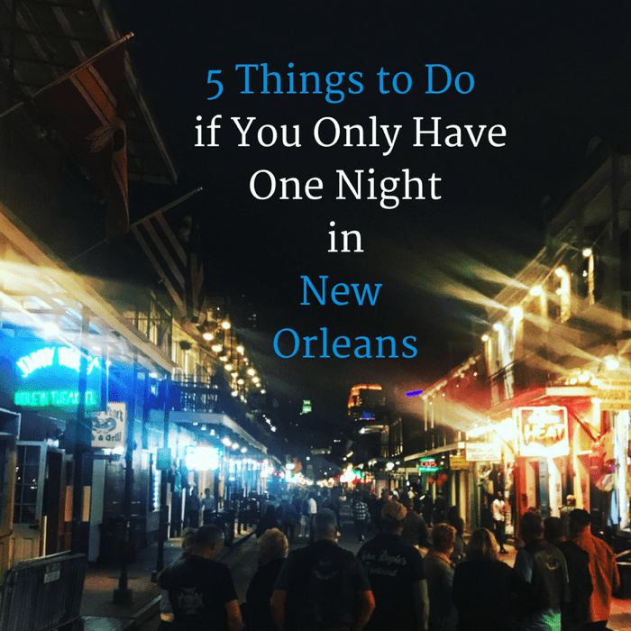 5 things to do if you only have one night in new orleans for Things to do in nee orleans