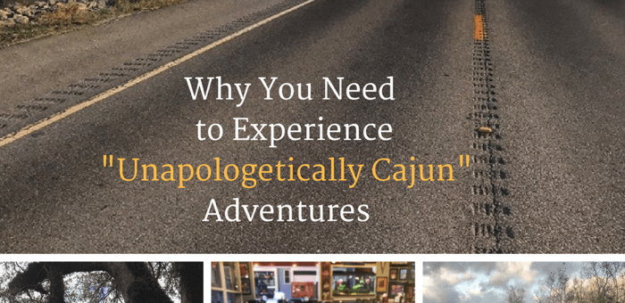 """Why You Need to Experience """"Unapologetically Cajun"""" Adventures"""