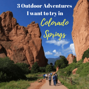 3 Outdoor Adventures I Want to Try in Colorado Springs