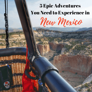 5 Epic Adventures You Need to Experience in New Mexico