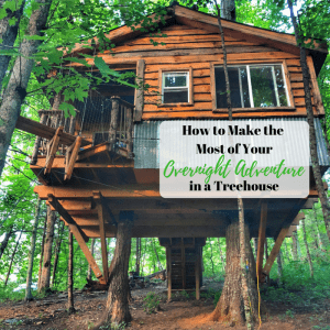 How to Make the Most of Your Overnight Adventure in a Treehouse