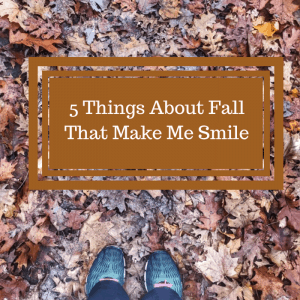 5 Things About Fall That Make Me Smile