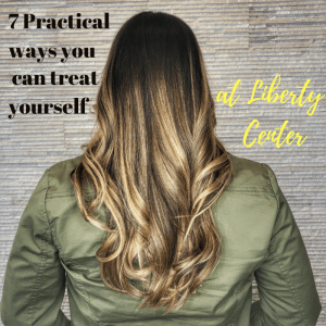 7 Practical Ways You Can Treat Yourself at Liberty Center