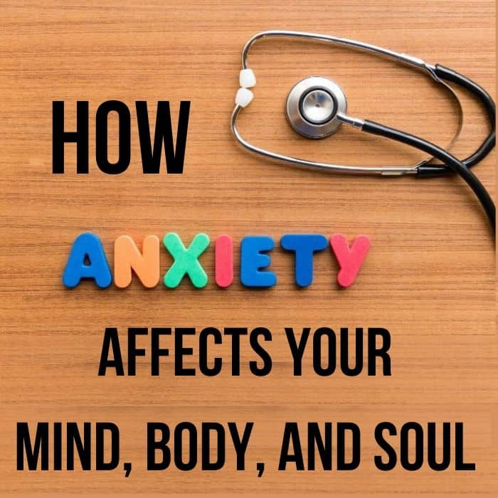 How Anxiety Affects Your Mind, Body, and Soul