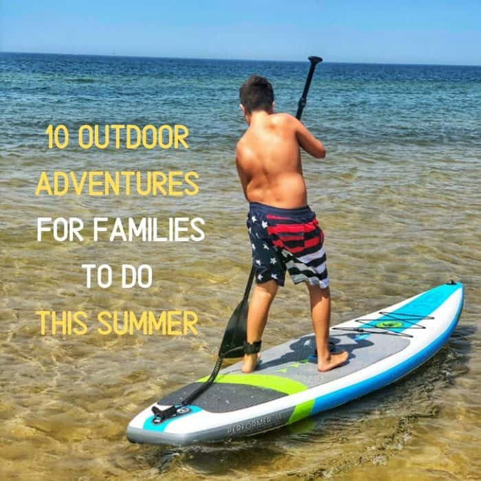 10 Outdoor Adventures for Families to Do This Summer
