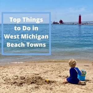 Top Things to Do in West Michigan Beach Towns
