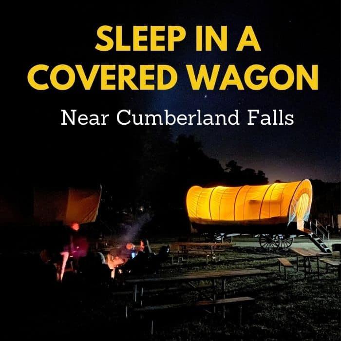 Sleep in a Covered Wagon Near Cumberland Falls