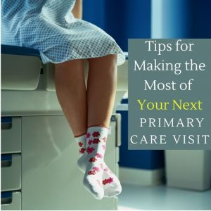 Tips for Making the Most of Your Next Primary Care Visit