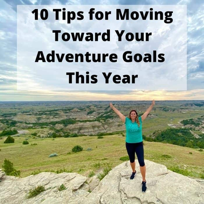 10 Tips for Moving Toward Your Adventure Goals  This Year